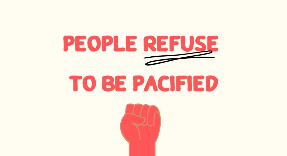 A fist up and text that reads People Refuse to be Pacified