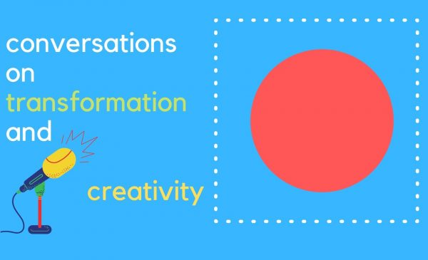 a mic and large circle on a graphic with text reads: conversations on transformation and creativity