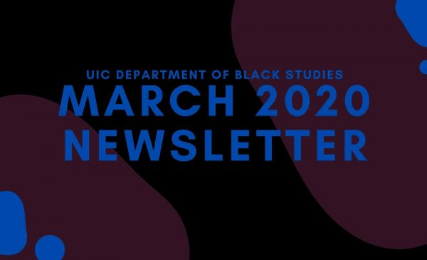 blue font atop a dark black, red and blue background that reads UICs department of Black Studies March 2020 Newsletter